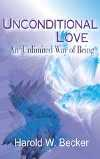 Unconditional Love - An Unlimited Way of Being by Harold W. Becker